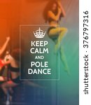 keep calm and pole dance. pole...   Shutterstock .eps vector #376797316