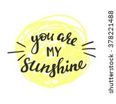 you are my sunshine lettering.... | Shutterstock .eps vector #378221488