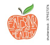 eat  drink and be healthy quote ... | Shutterstock .eps vector #379527376
