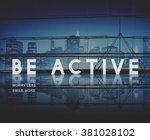 Small photo of Be Active Energetic Lively Vigorous Action Activity Concept