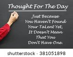 Small photo of Inspirational Thought For The Day message of Just Because You Haven't Found Your Talent Yet, It Doesn't Mean That You Don't Have One written on a School Blackboard by the teacher.