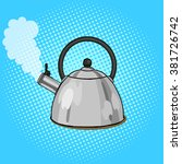 kettle boils with water pop art ... | Shutterstock .eps vector #381726742