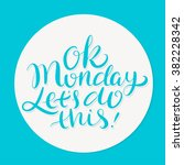 ok monday  let's do this ... | Shutterstock .eps vector #382228342