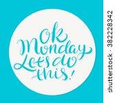 ok monday  let's do this ... | Shutterstock .eps vector #382228342