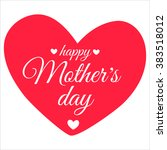 happy mother's day card. mother'... | Shutterstock .eps vector #383518012