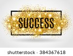 success symbol. successful gold ... | Shutterstock .eps vector #384367618