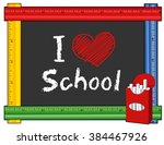 i love school chalkboard  box... | Shutterstock .eps vector #384467926