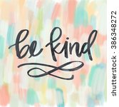 be kind inspirational quote. be ... | Shutterstock . vector #386348272