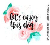 let's enjoy this day  ... | Shutterstock .eps vector #386590672