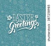 easter greeting calligraphic... | Shutterstock .eps vector #387258985