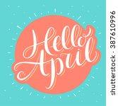 hello april. hand lettering. | Shutterstock .eps vector #387610996
