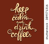 keep calm and drink coffee.... | Shutterstock .eps vector #389571316