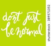 don't just be normal.modern... | Shutterstock .eps vector #389571352