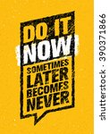 do it now. sometimes later... | Shutterstock .eps vector #390371866
