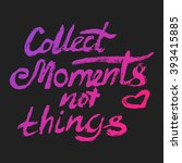collect moments not things  ... | Shutterstock .eps vector #393415885