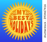 my best holidays. typography... | Shutterstock .eps vector #393467416