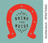 bring the noise. creative quote ... | Shutterstock .eps vector #393674362