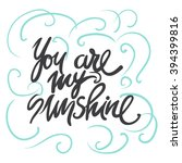 you are my sunshine.hand... | Shutterstock .eps vector #394399816