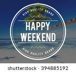 happy weekend vacation free... | Shutterstock . vector #394885192