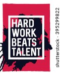 hard work beats talent  ... | Shutterstock .eps vector #395299822