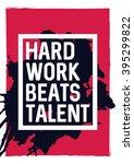 hard work beats talent  ...   Shutterstock .eps vector #395299822