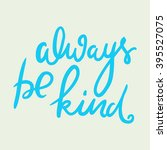 always be kind. inspirational... | Shutterstock .eps vector #395527075