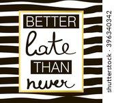 better late tnan never. slogan... | Shutterstock .eps vector #396340342