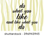 do what you like and like what... | Shutterstock .eps vector #396943945