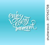 enjoy every moment quote. enjoy ... | Shutterstock . vector #397042708