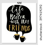 life is better with friends.... | Shutterstock .eps vector #397419292