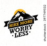 hike more  worry less. mountain ... | Shutterstock .eps vector #397749532
