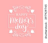 happy mother's day greeting... | Shutterstock .eps vector #397929745