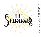 Hello Summer vector illustration, background. Fun quote hipster design logo or label. Hand lettering inspirational typography poster, banner. | Shutterstock vector #397953316