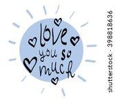 love you so much modern hand... | Shutterstock .eps vector #398818636