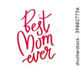 "quote ""best mom ever.""... | Shutterstock .eps vector #398827756"