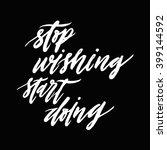 stop wishing start doing.... | Shutterstock .eps vector #399144592