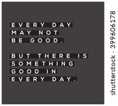 something good in every day ... | Shutterstock .eps vector #399606178