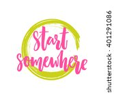 start somewhere. motivational... | Shutterstock .eps vector #401291086