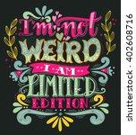 I Am Not Weird  I Am Limited...