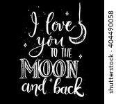 i love you to the moon and back.... | Shutterstock .eps vector #404490058