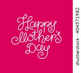 lettering happy mothers day... | Shutterstock .eps vector #404571982