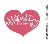 happy mothers day lettering....   Shutterstock . vector #404847382