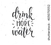 drink more water. hand drawn... | Shutterstock .eps vector #405070552