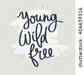 quote young  wild  free.... | Shutterstock .eps vector #406659316