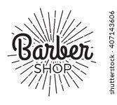 barber shop label badge with... | Shutterstock .eps vector #407143606
