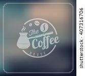 coffee house. retro logo. coffe ... | Shutterstock .eps vector #407316706