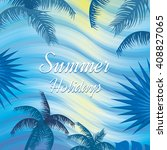 tropical summer holiday vector... | Shutterstock .eps vector #408827065