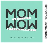 mom is wow upside down  mother... | Shutterstock .eps vector #409328038