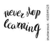 never stop learning. hand drawn ... | Shutterstock .eps vector #410549125