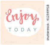 enjoy today. hand drawn... | Shutterstock .eps vector #412549918